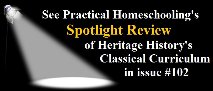 See the Spotlight review of Heritage History in Practical Homeschooling issue 102!
